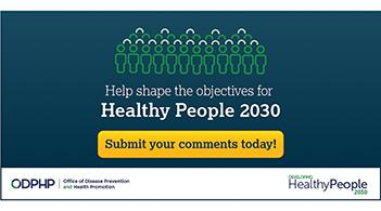 Help shape the objectives for Healthy People 2030.